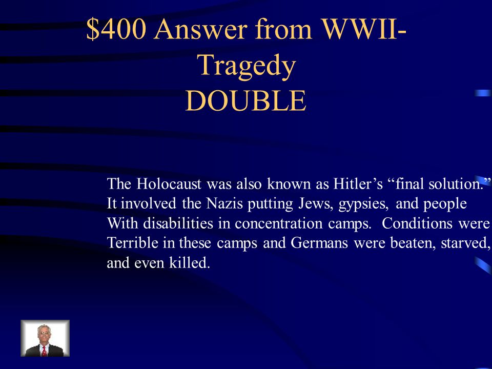 $400 Question from WWII- Tragedy-DOUBLE Name three characteristics of the Holocaust.