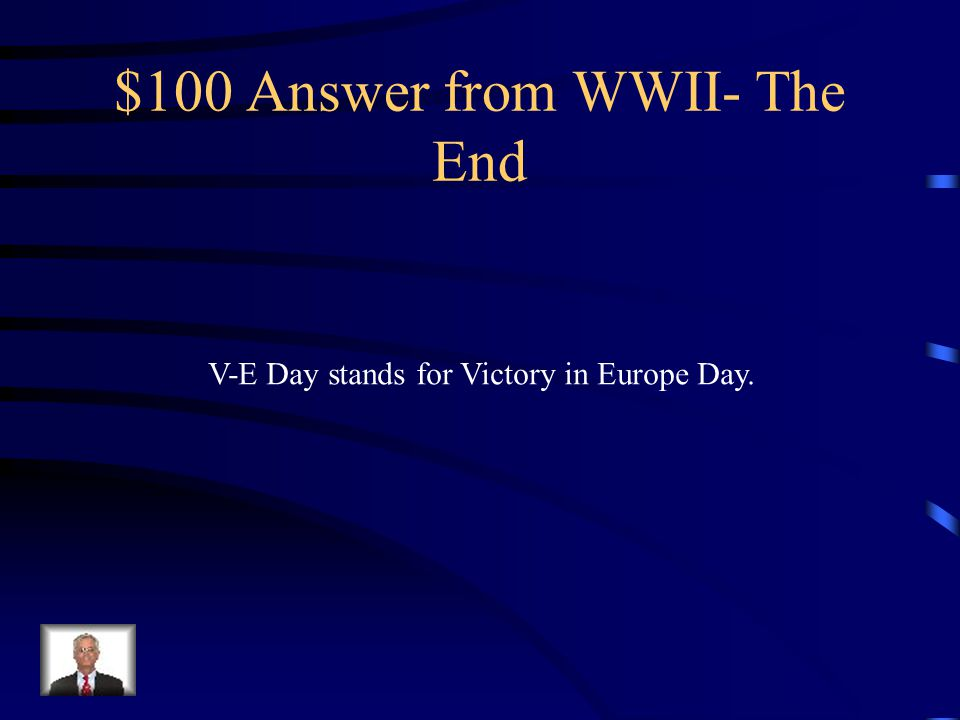 $100 Question from The End What does V-E Day stand for?