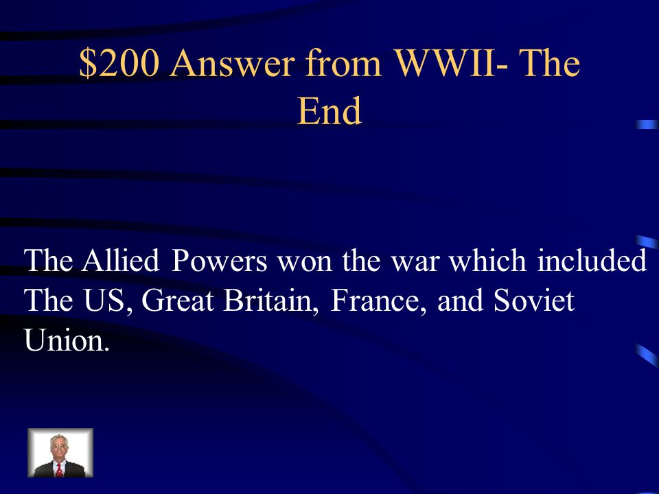 $200 Question from The End Which side won the war (include the names of the Countries in the alliance)