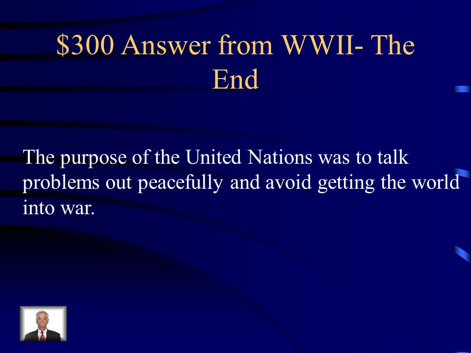 $300 Question from The End What was the purpose of the United Nations