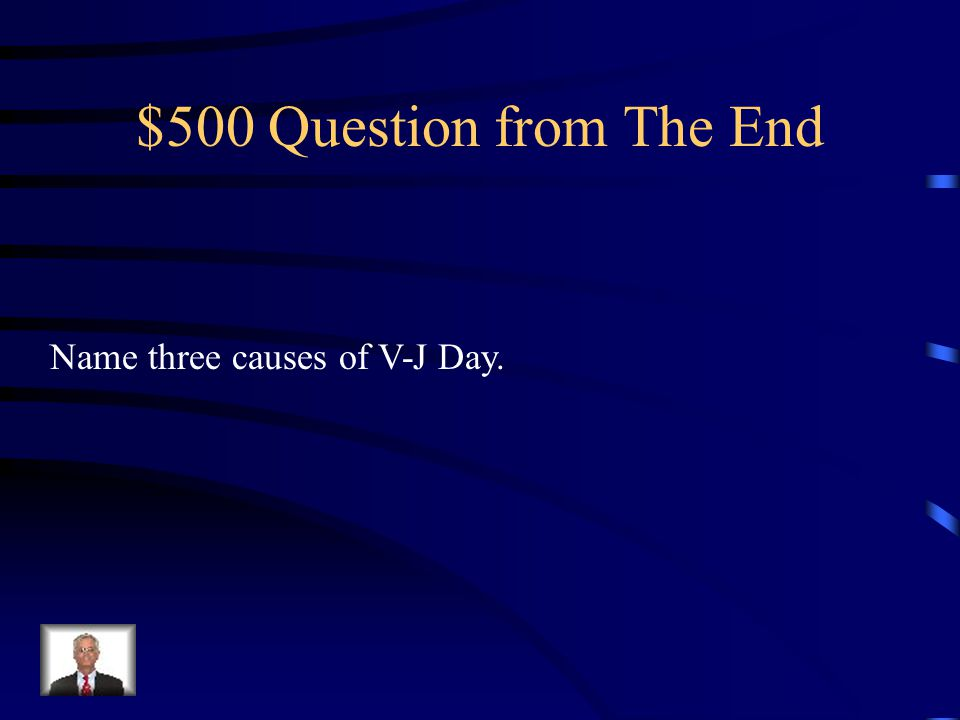 $400 Answer from WWII- The End The U.S.