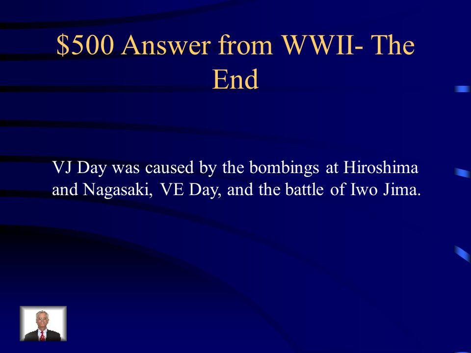 $500 Question from The End Name three causes of V-J Day.