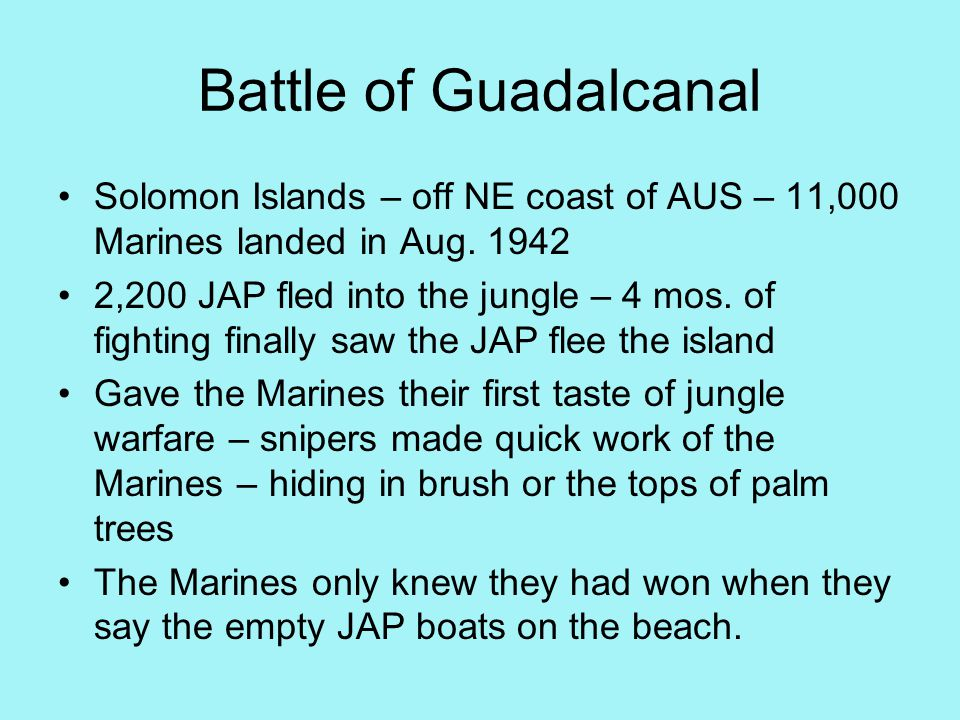 Battle of Guadalcanal Solomon Islands – off NE coast of AUS – 11,000 Marines landed in Aug.