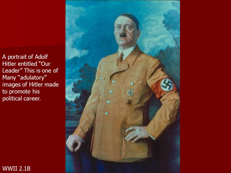 "WWII 2.1B A portrait of Adolf Hitler entitled ""Our Leader"" This is one of Many ""adulatory"" images of Hitler made to promote his political career."