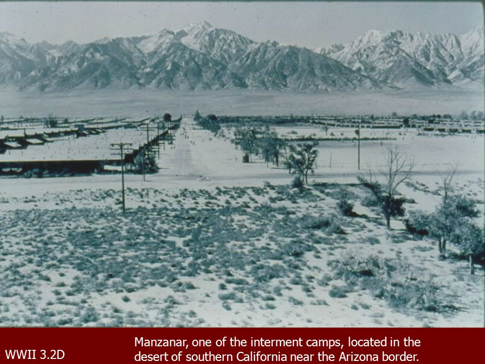 WWII 3.2D Manzanar, one of the interment camps, located in the desert of southern California near the Arizona border.