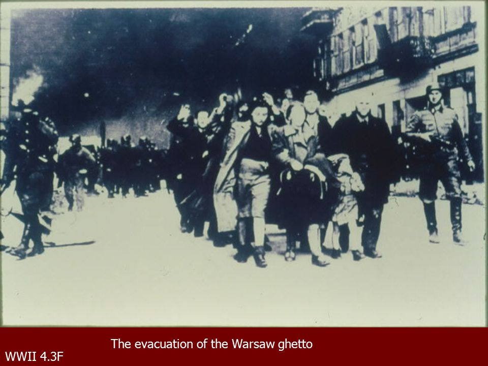 WWII 4.3F The evacuation of the Warsaw ghetto