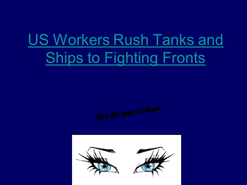 US Workers Rush Tanks and Ships to Fighting Fronts