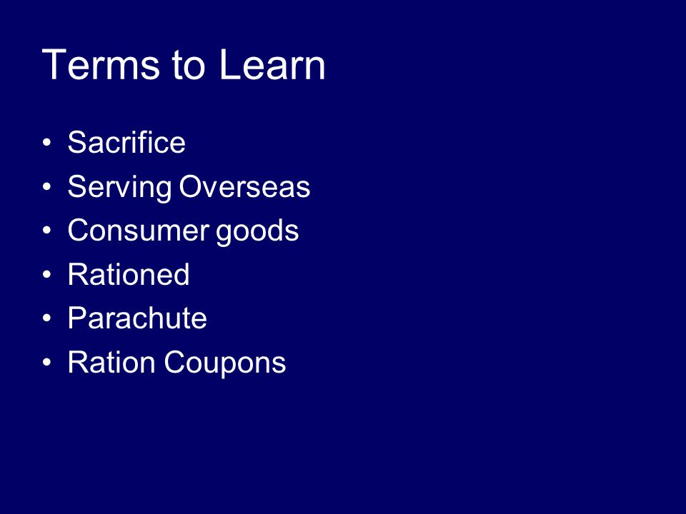 Terms to Learn Sacrifice Serving Overseas Consumer goods Rationed Parachute Ration Coupons