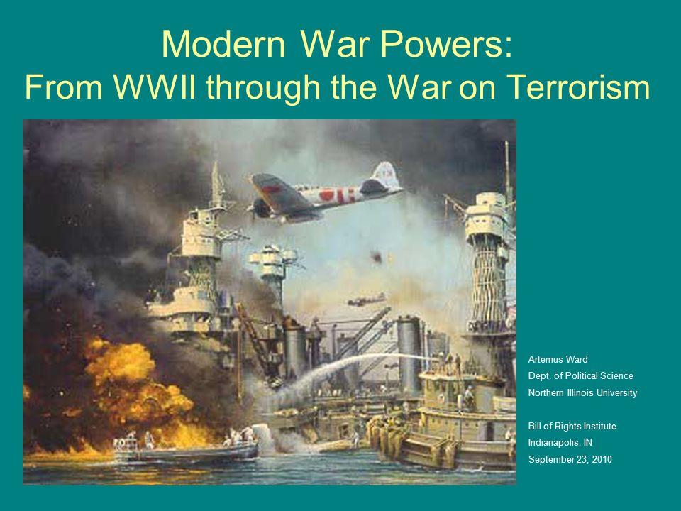 Modern War Powers: From WWII through the War on Terrorism Artemus Ward Dept.