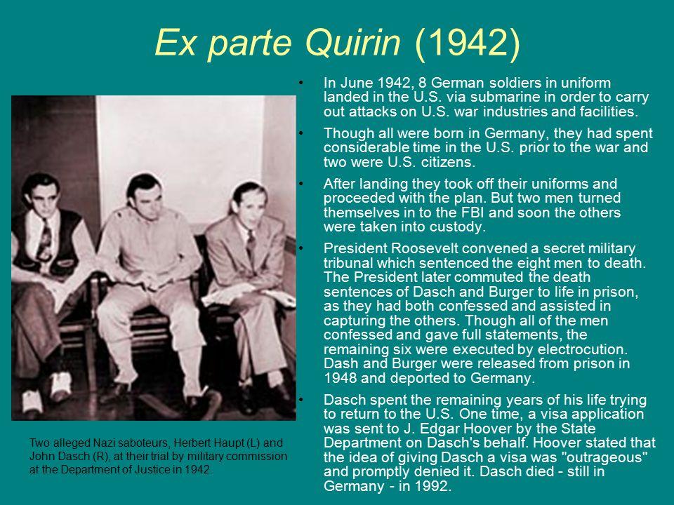 Ex parte Quirin (1942) In June 1942, 8 German soldiers in uniform landed in the U.S.
