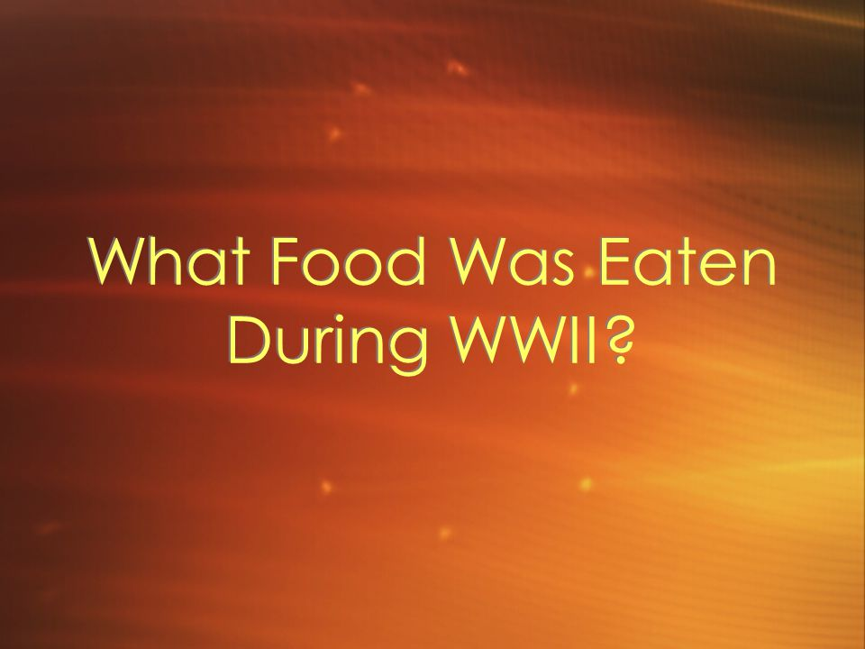 What Food Was Eaten During WWII