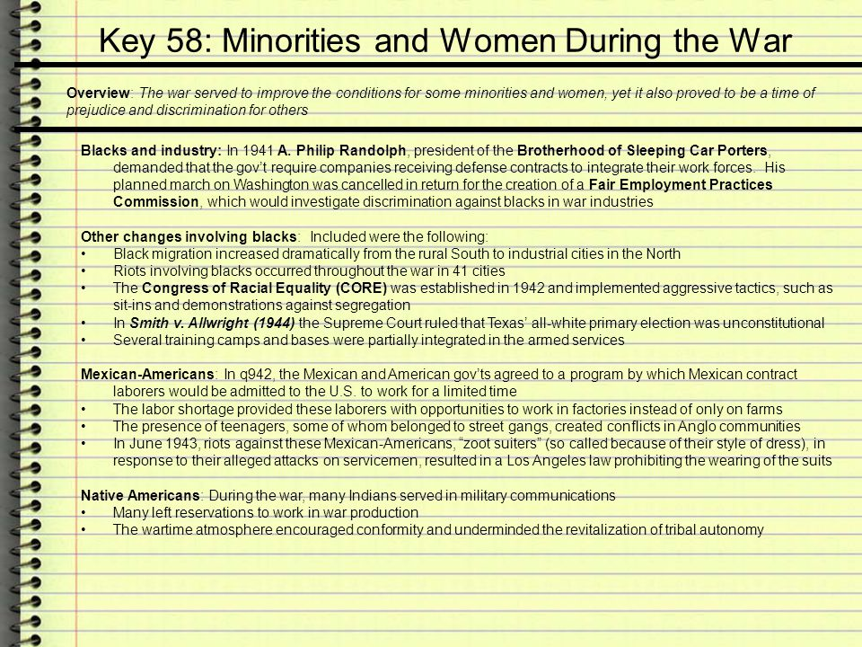 Key 58: Minorities and Women During the War Overview: The war served to improve the conditions for some minorities and women, yet it also proved to be