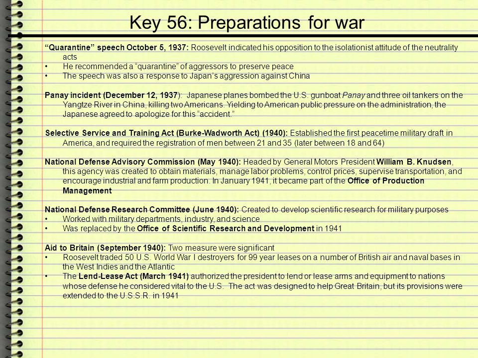 "Key 56: Preparations for war ""Quarantine"" speech October 5, 1937: Roosevelt indicated his opposition to the isolationist attitude of the neutrality ac"