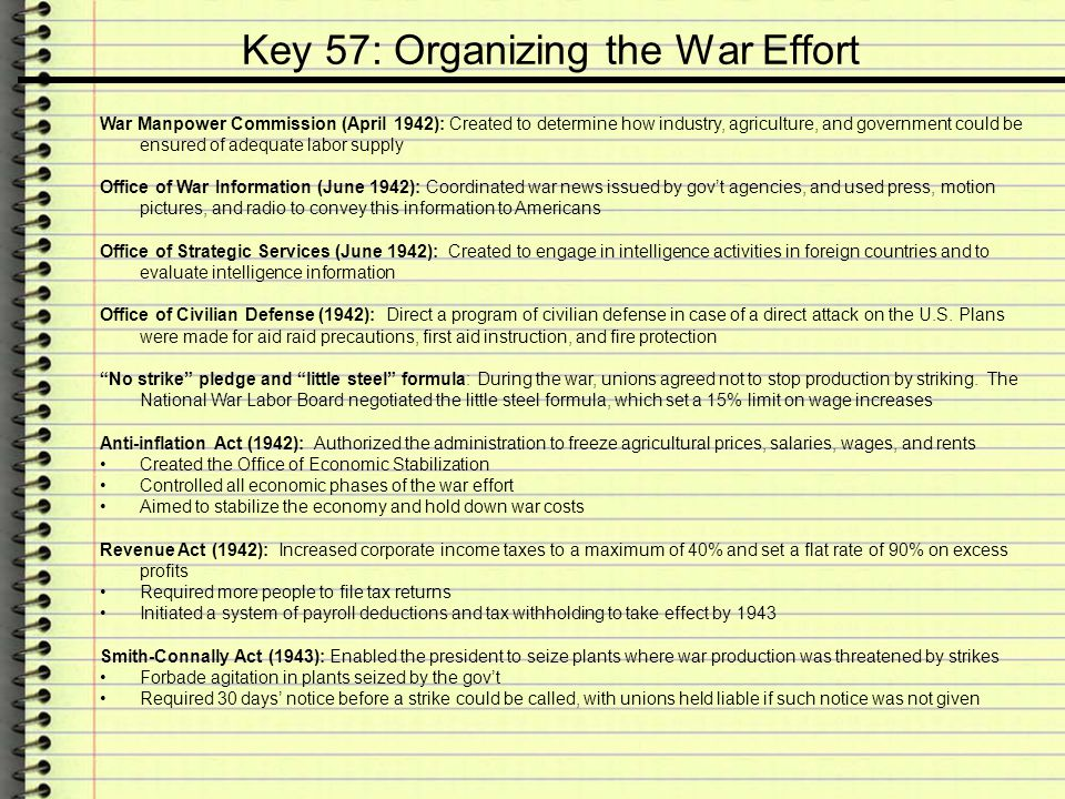 Key 57: Organizing the War Effort War Manpower Commission (April 1942): Created to determine how industry, agriculture, and government could be ensure