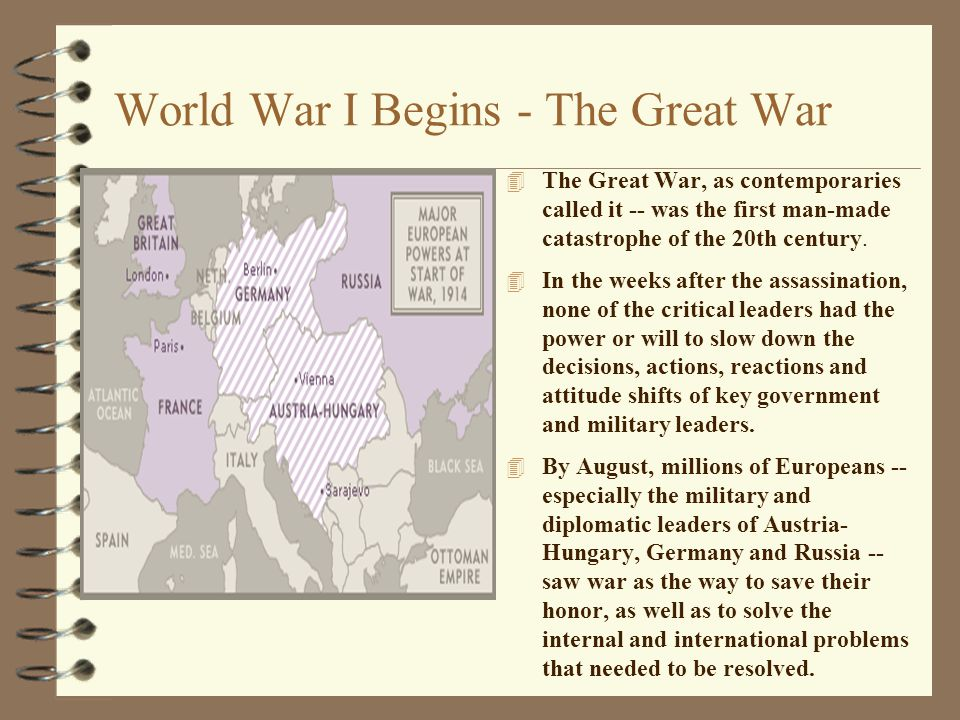 World War I Begins - The Great War 4 The Great War, as contemporaries called it -- was the first man-made catastrophe of the 20th century. 4 In the we