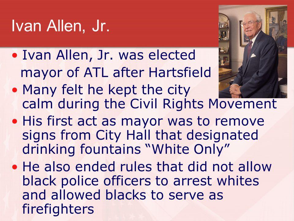 Ivan Allen, Jr.Allen worked alongside Civil Rights leaders, such as Martin Luther King, Jr.