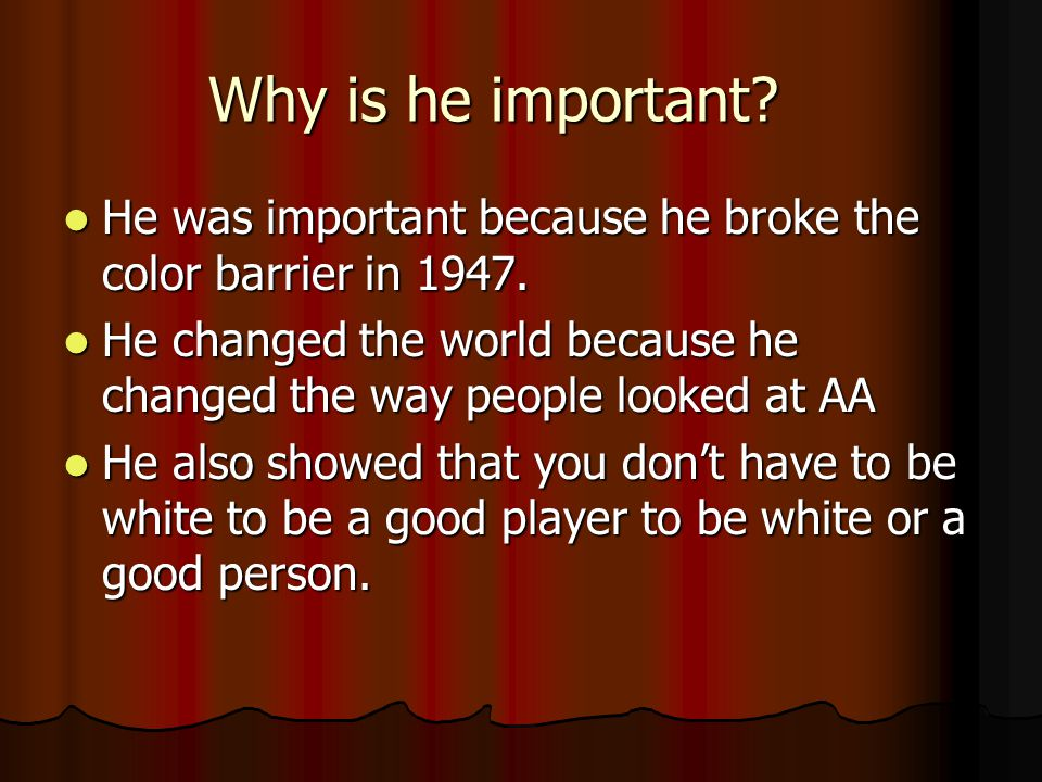 Why is he important. He was important because he broke the color barrier in 1947.