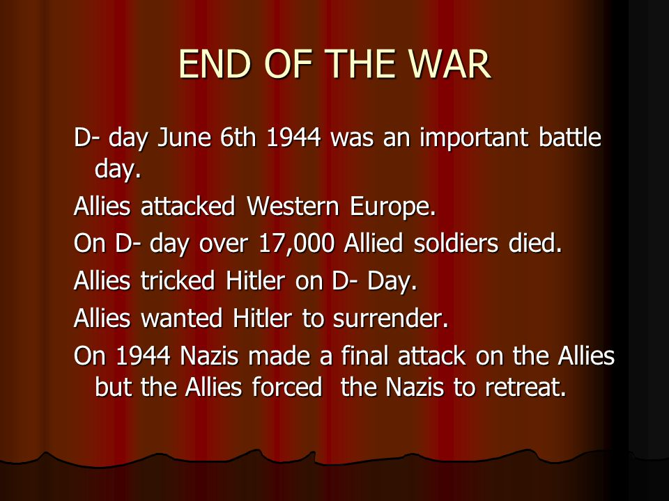 END OF THE WAR D- day June 6th 1944 was an important battle day.