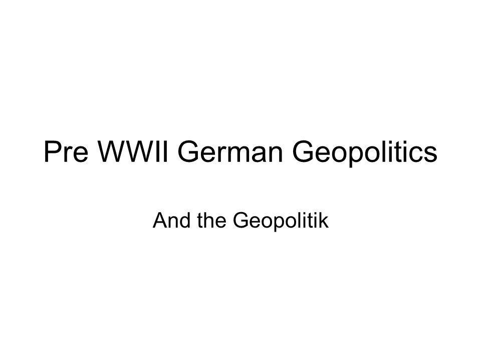 Pre WWII German Geopolitics And the Geopolitik