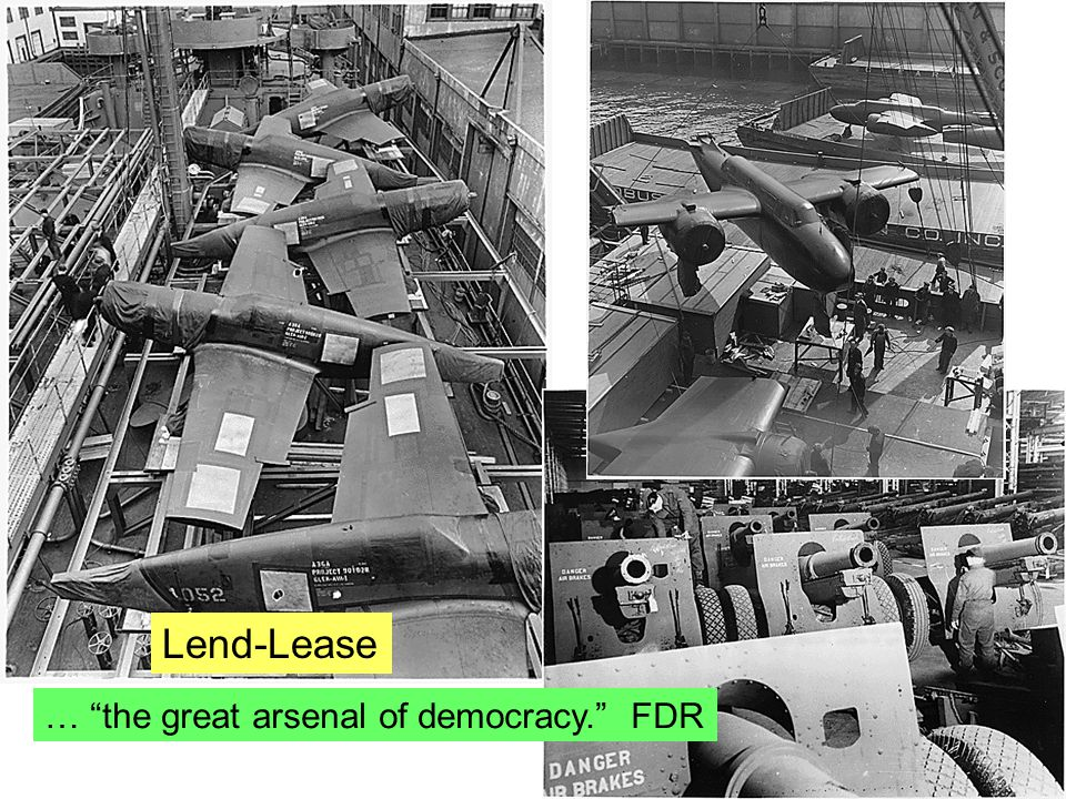Lend-Lease … the great arsenal of democracy. FDR