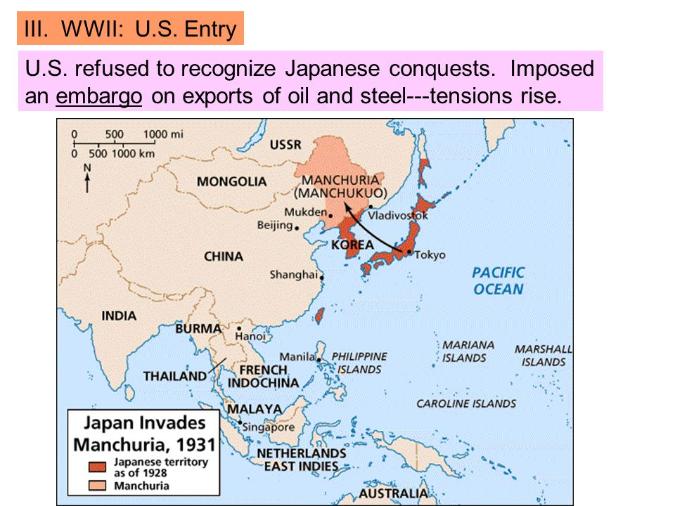 III. WWII: U.S. Entry U.S. refused to recognize Japanese conquests.