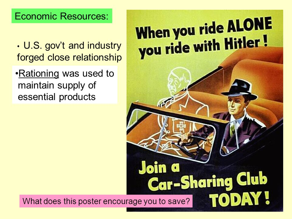 Economic Resources: U.S. gov't and industry forged close relationship Rationing was used to maintain supply of essential products What does this poste