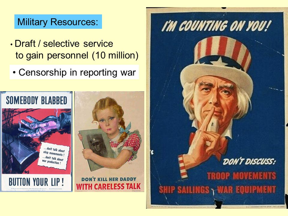 Military Resources: Draft / selective service to gain personnel (10 million) Censorship in reporting war