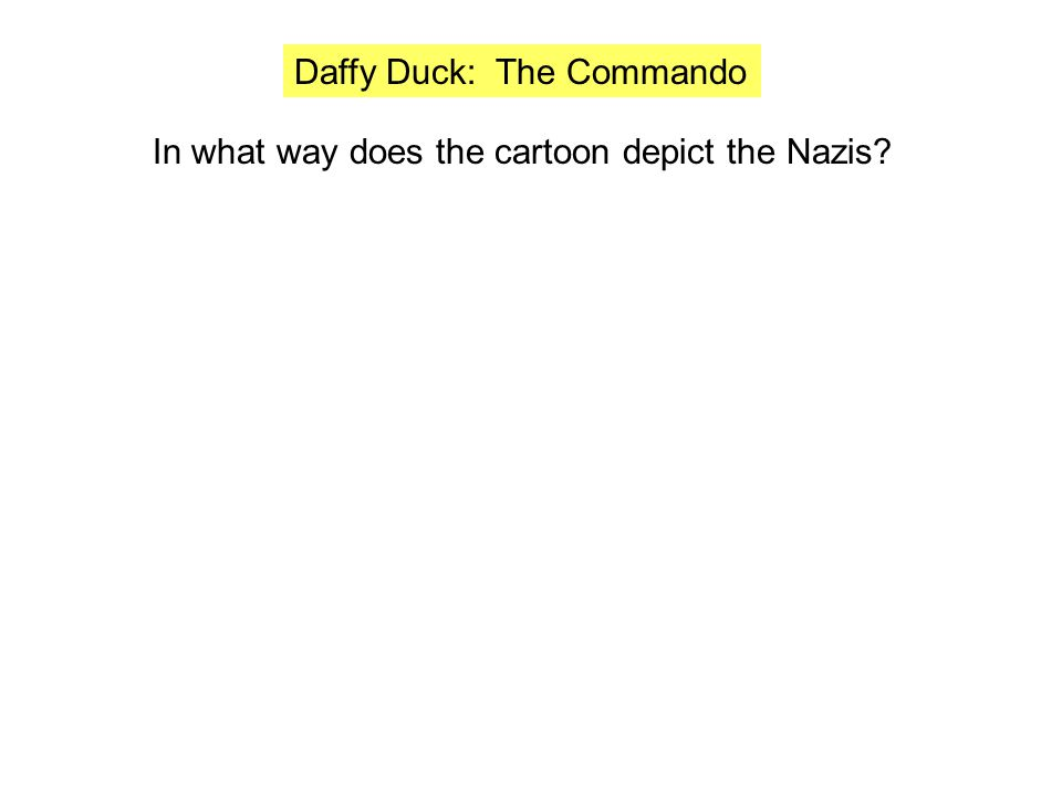 Daffy Duck: The Commando In what way does the cartoon depict the Nazis