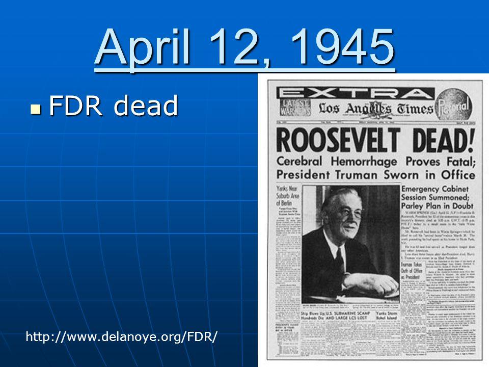 April 12, 1945 FDR dead FDR dead http://www.delanoye.org/FDR/