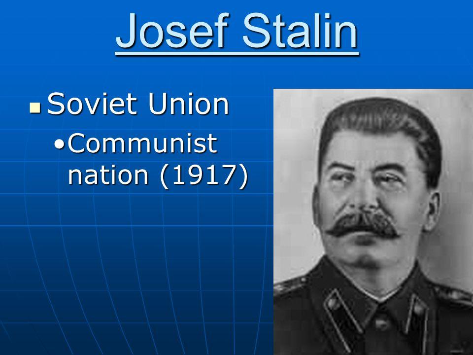 Josef Stalin Soviet Union Soviet Union Communist nation (1917)Communist nation (1917)