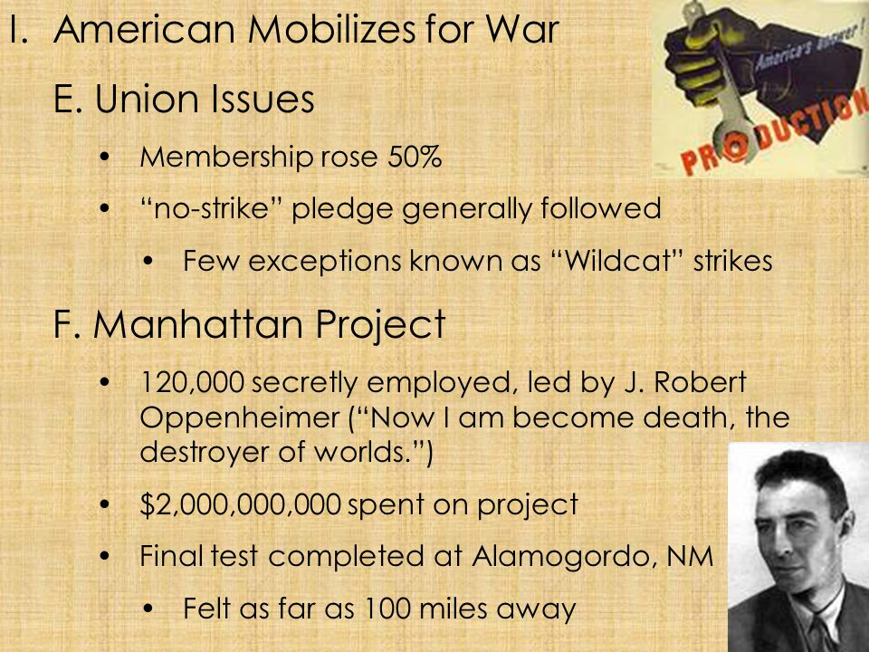 "I.American Mobilizes for War E. Union Issues Membership rose 50% ""no-strike"" pledge generally followed Few exceptions known as ""Wildcat"" strikes F. Ma"