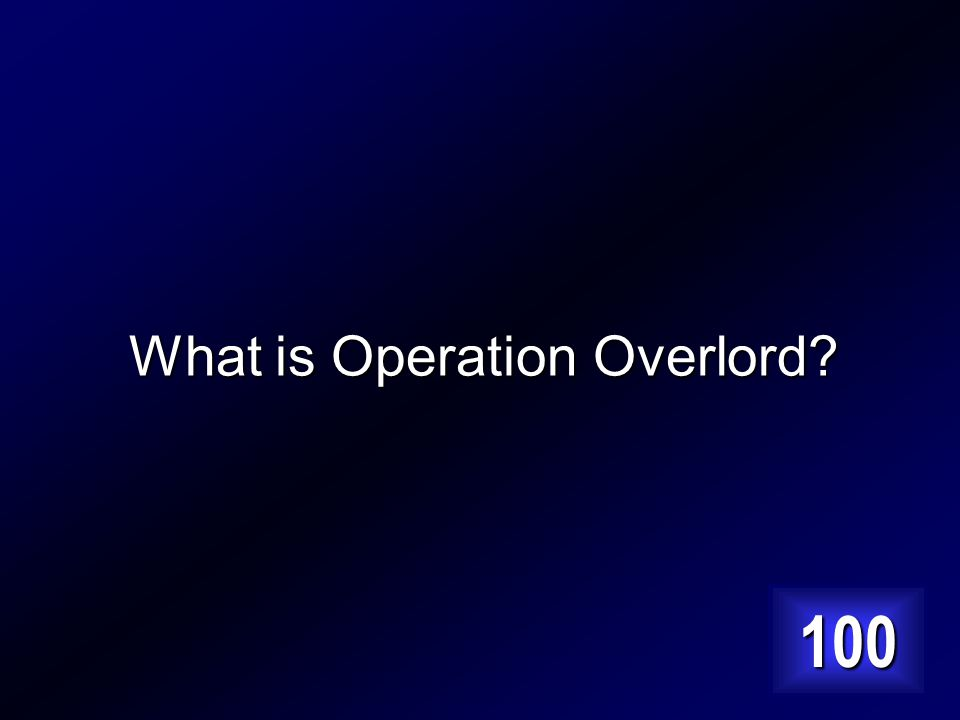 The operation name of the D-Day invasion. Answer…