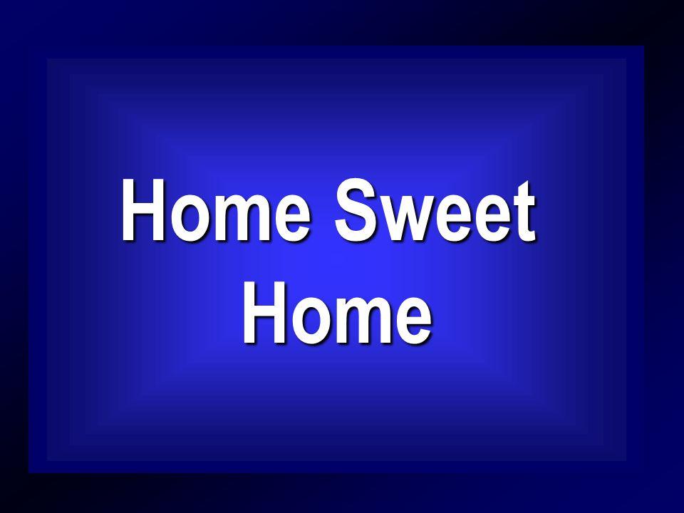 Home Sweet Home Sweet Home