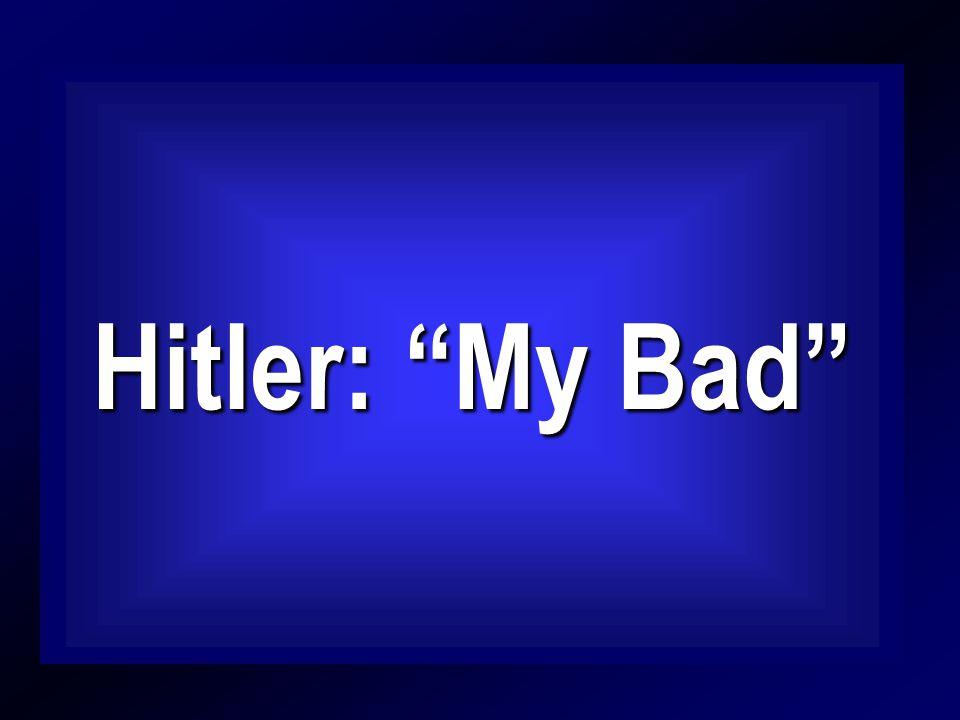 Hitler: My Bad Hitler: My Bad