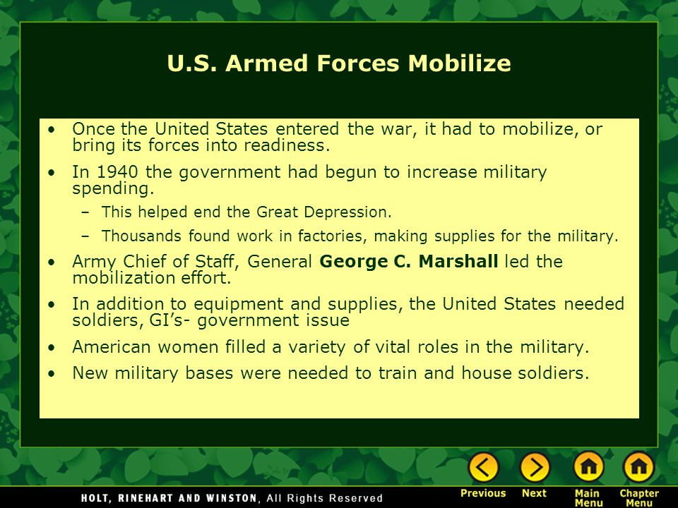 U.S. Armed Forces Mobilize Once the United States entered the war, it had to mobilize, or bring its forces into readiness. In 1940 the government had