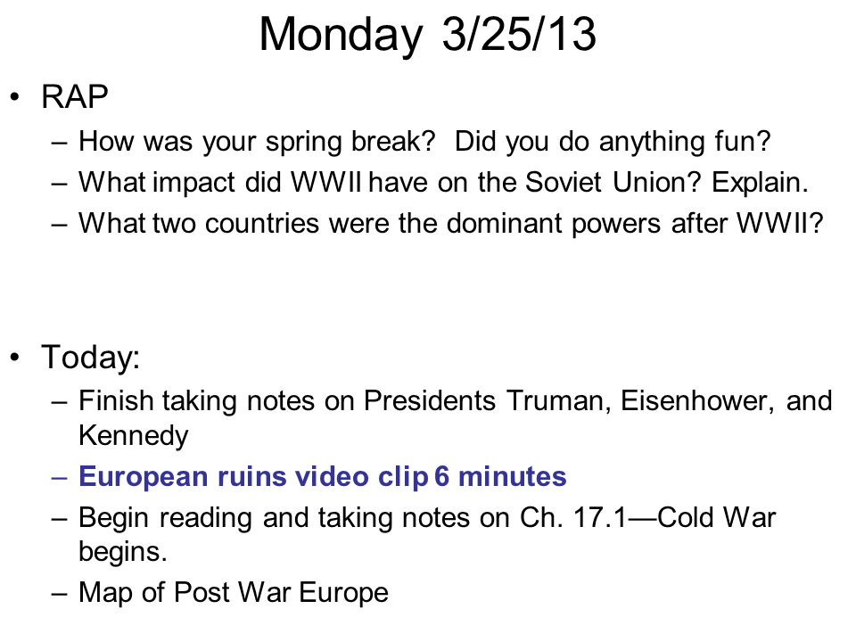 Monday 3/25/13 RAP –How was your spring break.Did you do anything fun.