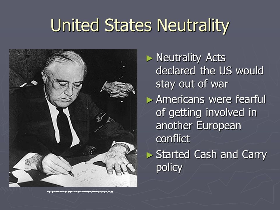 United States Neutrality ► Neutrality Acts declared the US would stay out of war ► Americans were fearful of getting involved in another European conf