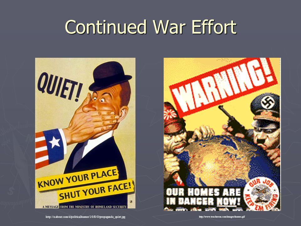 Continued War Effort http://www.teacheroz.com/images/homes.gif http://z.about.com/d/politicalhumor/1/0/R/O/propaganda_quiet.jpg
