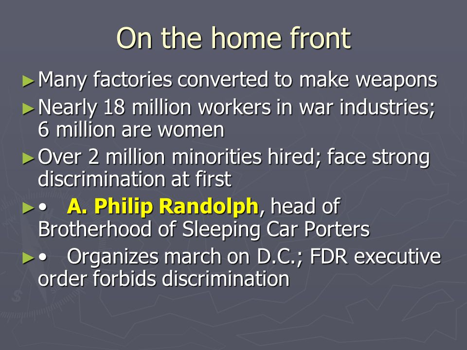 On the home front ► Many factories converted to make weapons ► Nearly 18 million workers in war industries; 6 million are women ► Over 2 million minor
