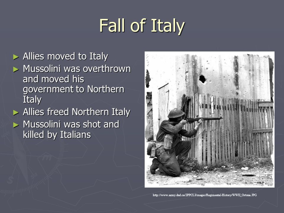 Fall of Italy ► Allies moved to Italy ► Mussolini was overthrown and moved his government to Northern Italy ► Allies freed Northern Italy ► Mussolini