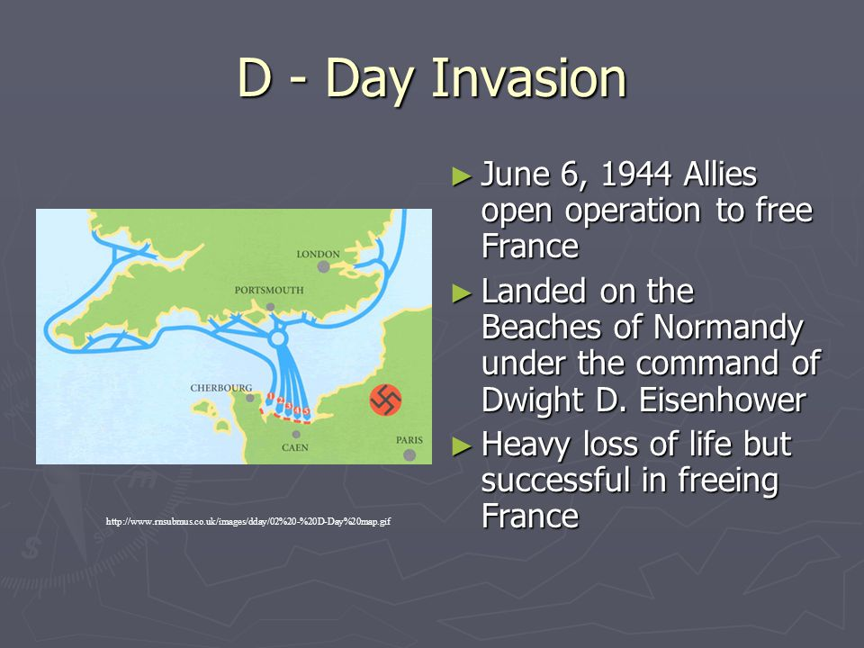 D - Day Invasion ► June 6, 1944 Allies open operation to free France ► Landed on the Beaches of Normandy under the command of Dwight D. Eisenhower ► H
