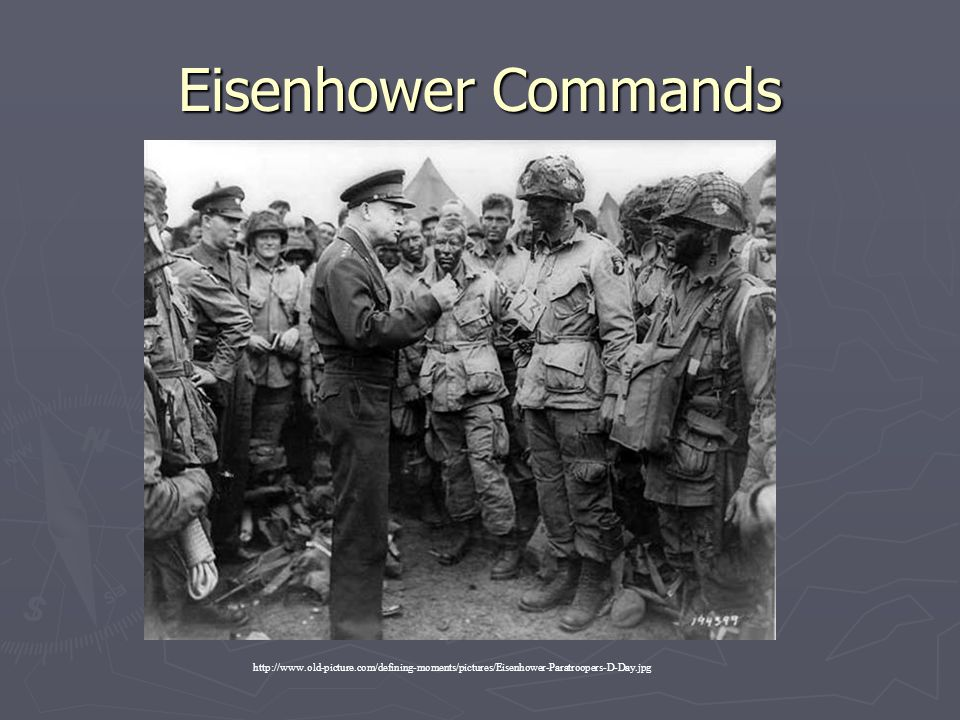 Eisenhower Commands http://www.old-picture.com/defining-moments/pictures/Eisenhower-Paratroopers-D-Day.jpg