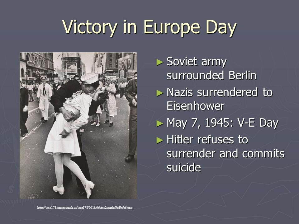 Victory in Europe Day ► Soviet army surrounded Berlin ► Nazis surrendered to Eisenhower ► May 7, 1945: V-E Day ► Hitler refuses to surrender and commi