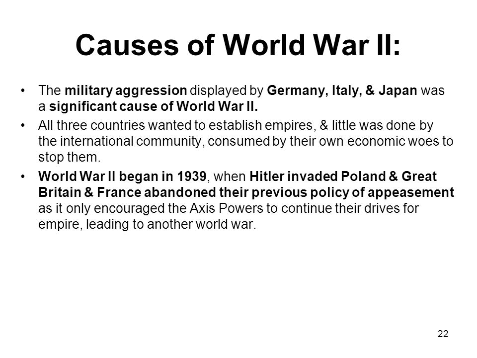 Causes of World War II Fascist Aggression: Fascist Aggression –Dictators in Germany, Italy, & Japan wanted to build empires so they invaded other nati