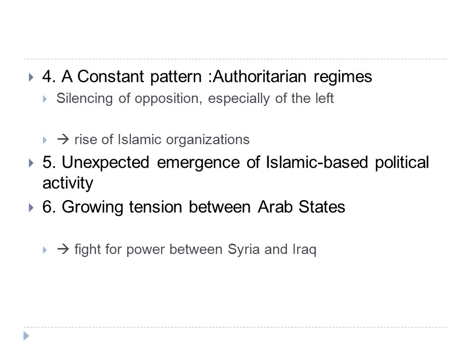  4. A Constant pattern :Authoritarian regimes  Silencing of opposition, especially of the left   rise of Islamic organizations  5. Unexpected eme