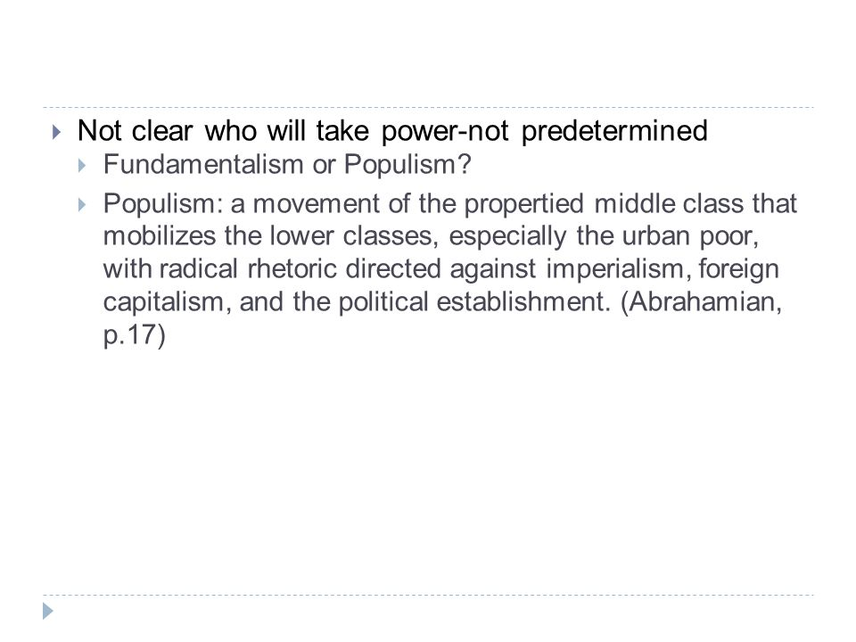  Not clear who will take power-not predetermined  Fundamentalism or Populism.