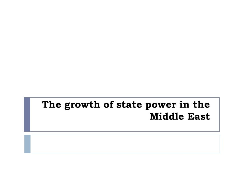 The growth of state power in the Middle East