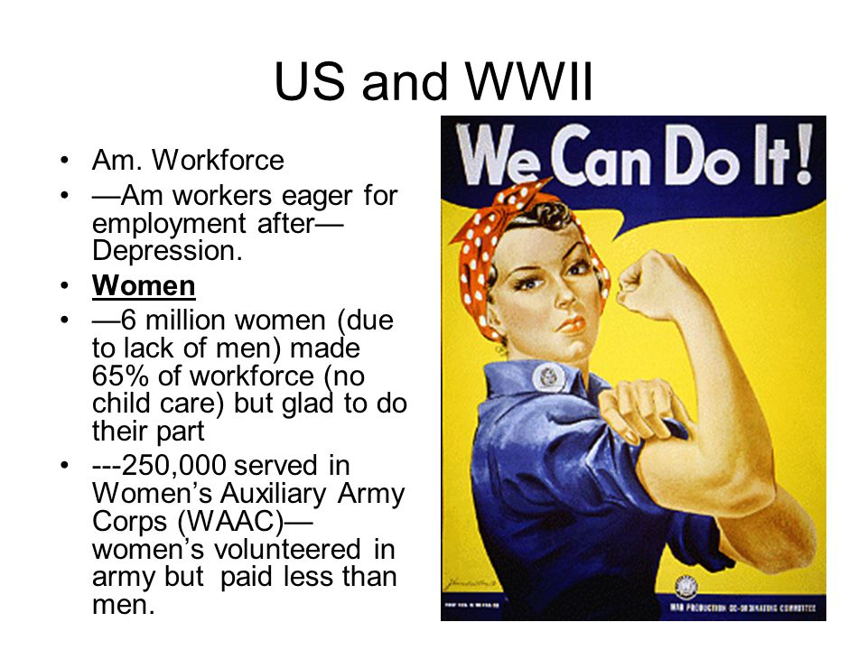US and WWII Am. Workforce —Am workers eager for employment after— Depression.