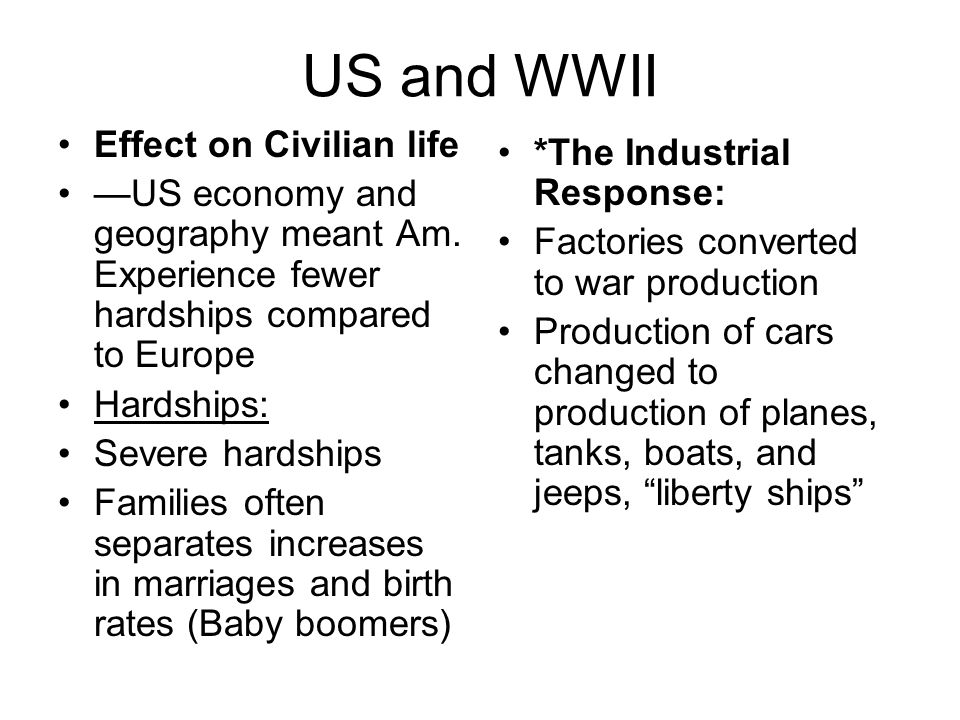 US and WWII Effect on Civilian life —US economy and geography meant Am.