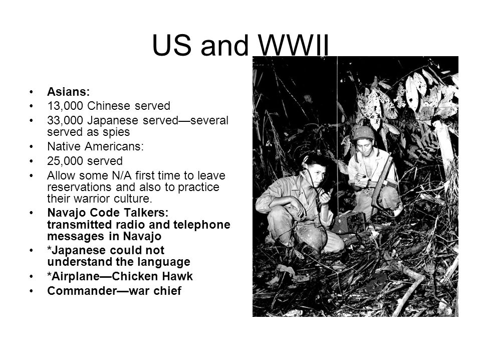 US and WWII Asians: 13,000 Chinese served 33,000 Japanese served—several served as spies Native Americans: 25,000 served Allow some N/A first time to leave reservations and also to practice their warrior culture.